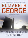 What Came Before He Shot Her (eBook): Inspector Lynley Series, Book 14