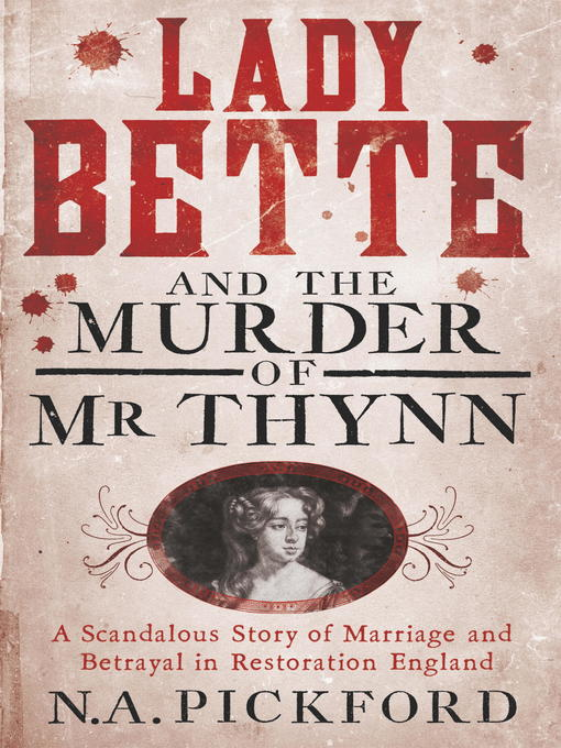 Lady Bette and the Murder of Mr Thynn (eBook): A Scandalous Story of Marriage and Betrayal in Restoration England