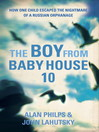 The Boy From Baby House 10 (eBook): From the Nightmare of a Russian Orphanage to a New Life in America
