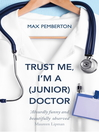 Trust Me, I'm a (Junior) Doctor (eBook)