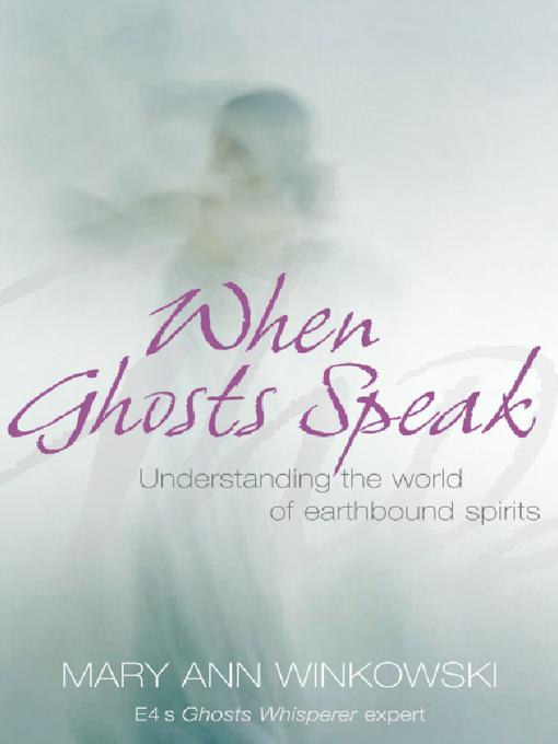 When Ghosts Speak (eBook): Understanding the World of Earthbound Spirits