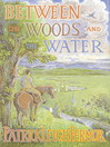 Between the Woods and the Water (eBook)