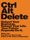 CTRL ALT DELETE (eBook): Reboot Your Business. Reboot Your Life. Your Future Depends on It