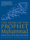 The Heirs of the Prophet Muhammad (eBook): And The Roots Of The Sunni-Shia Schism
