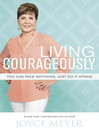 Living Courageously (eBook): You Can Face Anything, Just Do It Afraid