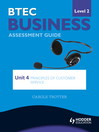 BTEC Business Level 2 Assessment Guide (eBook): Unit 4 Principles of Customer Service