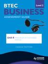 BTEC Business Level 2 Assessment Guide (eBook): Unit 4 Principles of Customer Service