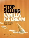Stop Selling Vanilla Ice Cream (eBook): The Scoop on Increasing Profit by Differentiating Your Company Through Strategy and Talent