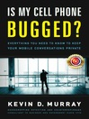 Is My Cell Phone Bugged? (eBook): Everything You Need to Know to Keep Your Mobile Conversations Private