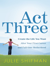 Act Three (eBook): Create the Life You Want After Your First Career and Full-time Motherhood