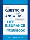 The Questions and Answers on Life Insurance Workbook (eBook): A Step-by-Step Guide to Simple Answers for Your Complex Questions