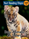 Baby Animals On Safari (eBook): Your Reading Steps, Level 2