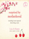 Surprised by Motherhood (MP3): Everything I Never Expected about Being a Mom