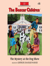 The Mystery at the Dog Show (MP3): The Boxcar Children Series, Book 35