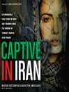 Captive in Iran (MP3): A Remarkable True Story of Hope and Triumph amid the Horror of Tehran's Brutal Evin Prison