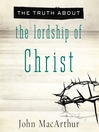 The Truth About the Lordship of Christ (MP3)