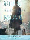 When Mountains Move (MP3): A Novel