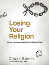 Losing Your Religion (MP3): Moving from Superficial Routine to Authentic Faith