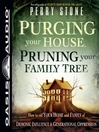 Purging Your House, Pruning Your Family Tree (MP3): How to Rid Your Home and Family of Demonic Influence and Generational Depression