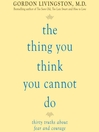 The Thing You Think You Cannot Do (MP3): Thirty Truths You Need to Know Now About Fear and Courage