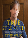 True Strength (MP3): My Journey from Hercules to Mere Mortal--and How Nearly Dying Saved My Life