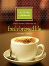 Fresh-Brewed Life (MP3): A Stirring Invitation to Wake Up Your Soul