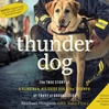 Thunder Dog (MP3): The True Story of a Blind Man, His Guide Dog, and the Triumph of Trust at Ground Zero