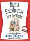 Bein' a Grandparent Ain't for Wimps (MP3): Loving, Spoiling, and Sending Your Grandkids Home