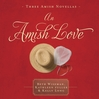 An Amish Love (MP3): Healing Hearts/What the Heart Sees/A Marriage of the Heart