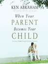 When Your Parent Becomes Your Child (MP3): A Journey of Faith Through My Mother's Dementia