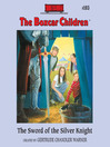 The Sword of the Silver Knight (MP3): The Boxcar Children Series, Book 103