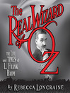The Real Wizard of Oz (MP3): The Life and Times of L. Frank Baum