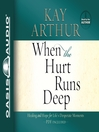 When the Hurt Runs Deep (MP3): Healing and Hope for Life's Desperate Moments