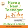 Have a New Teenager by Friday (MP3): From Mouthy and Moody to Respectful and Responsible in 5 Days