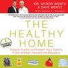 The Healthy Home (MP3): Simple Truths to Protect Your Family from Hidden Household Dangers