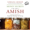 Money Secrets of the Amish (MP3): Finding True Abundance in Simplicity, Sharing, and Saving
