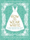 How to Wear White (eBook): A Pocketbook for the Bride-to-Be