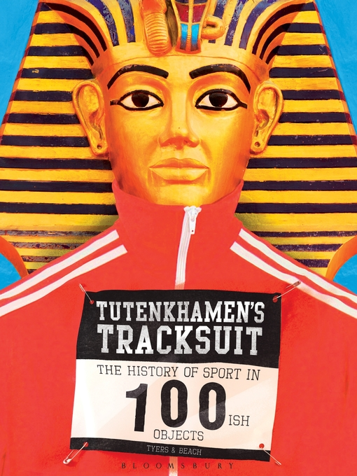 Tutenkhamen's Tracksuit (eBook): The History Of Sport In 100ish Objects