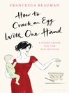 How to Crack an Egg with One Hand (eBook): A Pocketbook for the New Mother