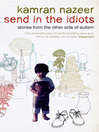 Send in the Idiots (eBook): Stories from the Other Side of Autism