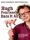 Hugh Fearlessly Eats It All (eBook): Dispatches from the Gastronomic Front Line