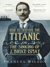 How to Survive the Titanic (eBook): The Sinking of J. Bruce Ismay