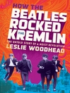How the Beatles Rocked the Kremlin (eBook): The Untold Story of a Noisy Revolution