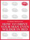 How to Drive Your Man Even Wilder in Bed (eBook)