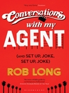 Conversations with My Agent (eBook): (And Set Up, Joke, Set Up, Joke)