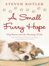 A Small Furry Hope (eBook): Dog Rescue and the Meaning of Life