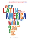 What if Latin America Ruled the World? (eBook): How the South Will Take the North into the 22nd Century