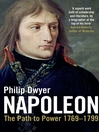 Napoleon, Volume 1 (eBook): The Path to Power 1769-1799