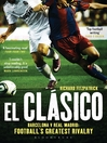 El Clasico -- Barcelona v Real Madrid (eBook): Football's Greatest Rivalry