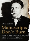 Manuscripts Don't Burn (eBook): Mikhail Bulgakov - a Life in Letters and Diaries